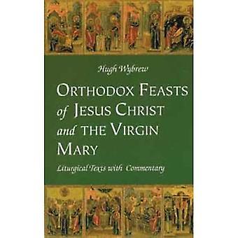 Orthodoxe feesten van Jezus Christus en de Heilige Maagd: liturgische teksten met commentaar