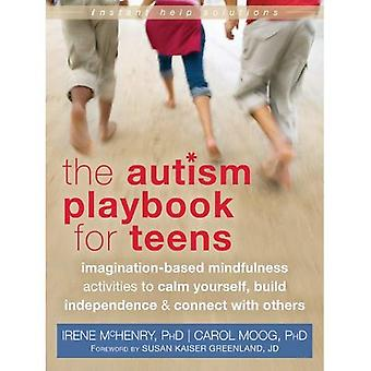 Autism Playbook for Teens: Imagination-Based Mindfulness Activities to Calm Yourself, Build Independence, and...