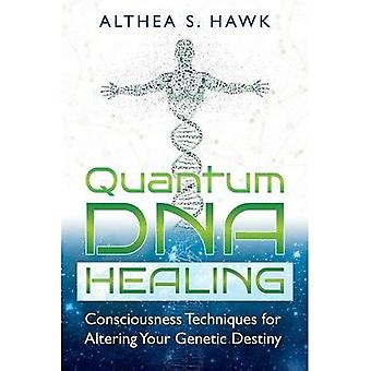 Quantum DNA Healing: Consciousness Techniques for� Altering Your Genetic Destiny