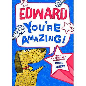 Edward - tu es incroyable!: Lisez tout sur pourquoi tu es un mec Cool!