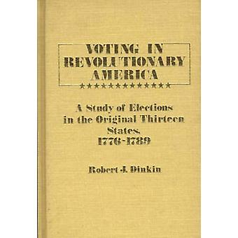 Voting in Revolutionary America A Study of Elections in the Original Thirteen States 17761789 by Dinkin & Robert J.