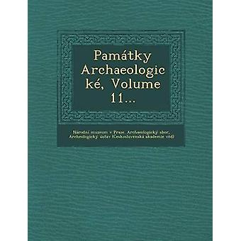 Pamatky Archaeologicke Volume 11... par Narodni Muzeum V. Praze Archaeologick