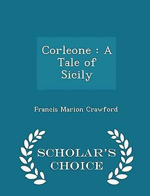 Corleone  A Tale of Sicily  Scholars Choice Edition by Crawford & Francis Marion