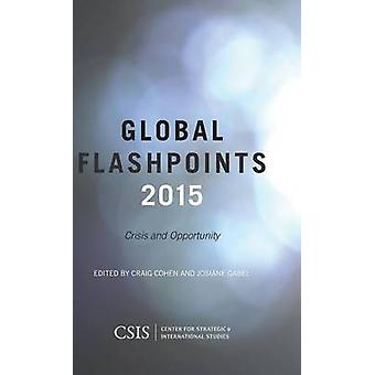 Global Flashpoints 2015 Crisis and Opportunity by Cohen & Craig