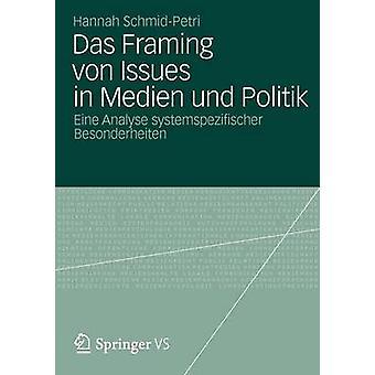Das Framing von Themen in Medien Und Politik Eine analysieren Systemspezifischer Bedarfserhaltung von SchmidPetri & Hannah