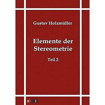 Elemente der Stereometrie by Holzmller & Gustav