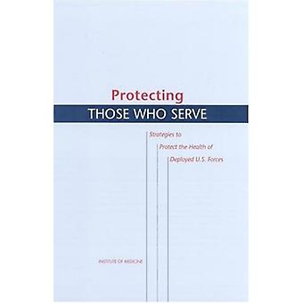 Protecting Those Who Serve - Strategies to Protect the Health of Deplo