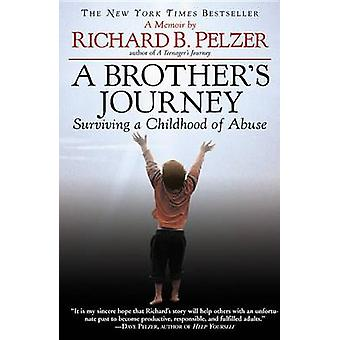 A Brother's Journey - Surviving a Childhood of Abuse by Richard B Pelz