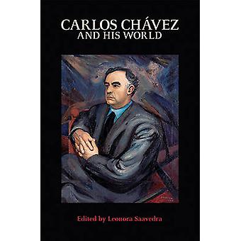 Carlos Chavez and His World by Leonora Saavedra - 9780691169484 Book