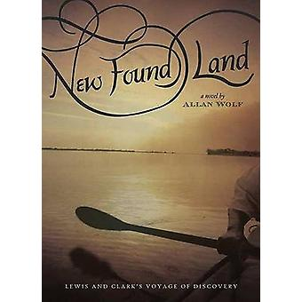 New Found Land - Lewis and Clark's Voyage of Discovery by Allan Wolf -