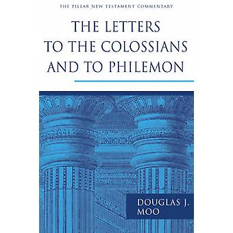 The Letters to the Colossians and to Philemon by Douglas J Moo - 9780