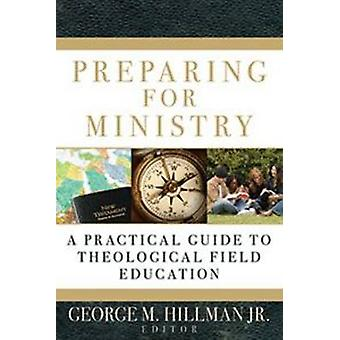 Preparing for Ministry - A Practical Guide to Theological Field Educat