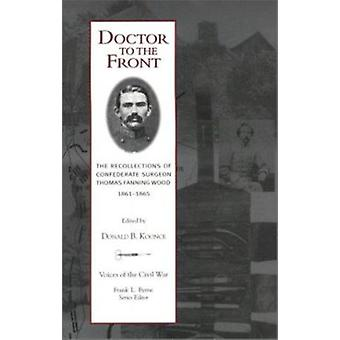 Doctor to the Front - The Recollections of Confederate Surgeon Thomas