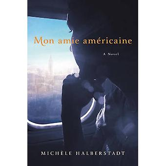 Mon Amie Americaine - A Novel on the Nature of Friendship by Michele H