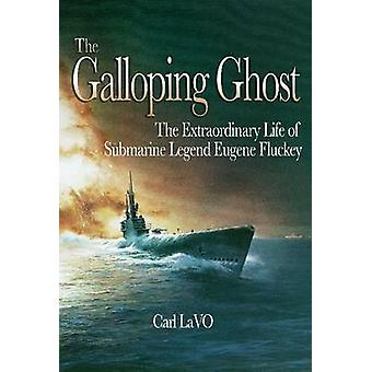 The Galloping Ghost - The Extraordinary Life of Submarine Legend Eugen