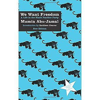 We Want Freedom - A Life in the Black Panther Party by Mumia Abu-Jamal