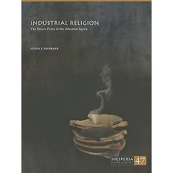 Industrial Religion - The Saucer Pyres of the Athenian Agora by Susan