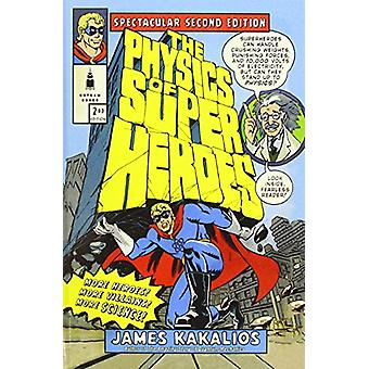 The Physics of Superheroes - Spectacular Second Edition by James Kakal