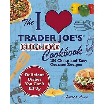 The I Love Trader Joe's College Cookbook - 150 Cheap and Easy Gourmet