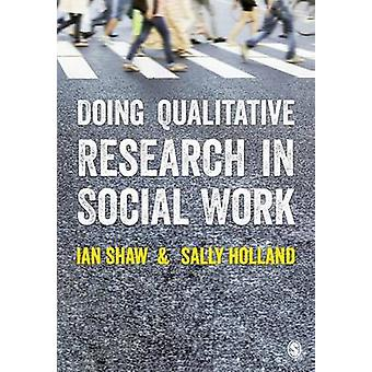 Doing Qualitative Research in Social Work by Shaw & Ian G.