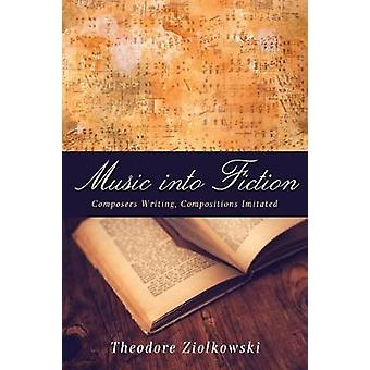 Music into Fiction by Theodore Ziolkowski