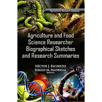 Agriculture amp Food Science Research Biographical Sketches amp Research Summaries by Edited by Hector J Escobedo & Edited by Sergio M Madrigal