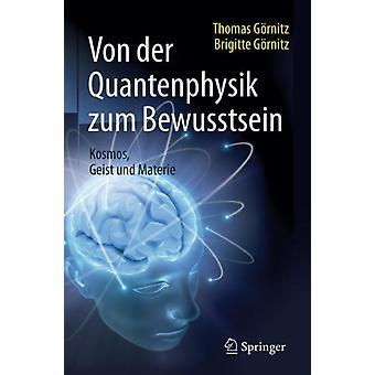 Von Der Quantenphysik Zum Bewusstsein  Kosmos Geist Und Materie by Thomas G rnitz & Brigitte G rnitz & Illustrated by Martin Lay