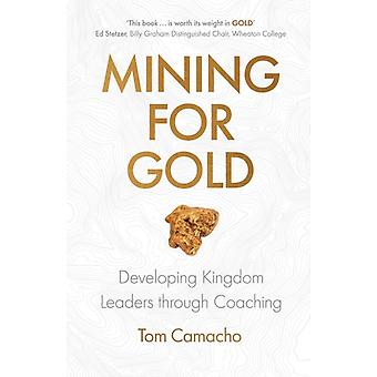 Mining for Gold Developing Kingdom Leaders through Coaching by Camacho & Tom