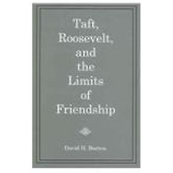 Taft - Roosevelt - and the Limits of Friendship by David Henry Burton