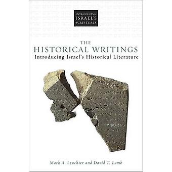 The Historical Writings Introducing Israels Historical Literature by Leuchter & Mark A.