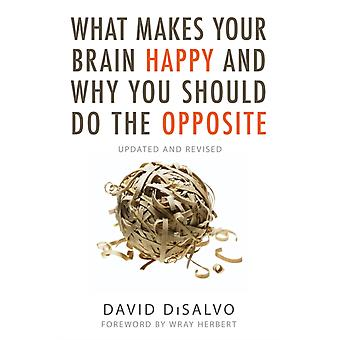 What Makes Your Brain Happy and Why You Should Do the Opposite by Disalvo & David