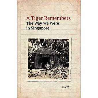 A Tiger Remembers - The Way We Were in Singapore by Ann Wee - 97898147