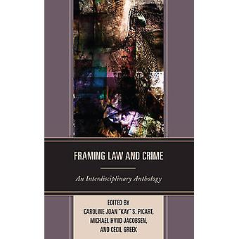 Framing Law and Crime An Interdisciplinary Anthology by Picart & Caroline Joan Kay S.