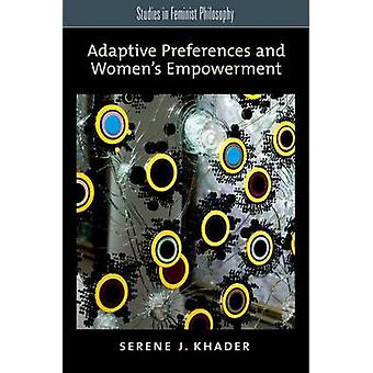 Adaptive Preferences and Womens Empowerment by Khader & Serene J