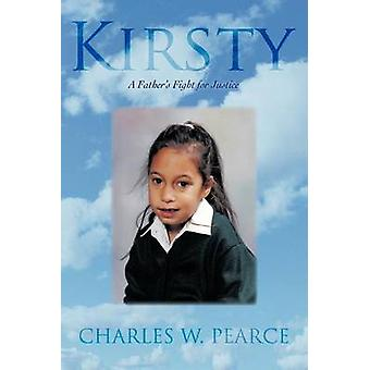 Kirsty A Fathers Fight for Justice by Pearce & Charles W.