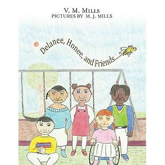 Delanee Honee and Friends by Mills & V. M.