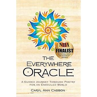 The Everywhere Oracle A Guided Journey Through Poetry for an Ensouled World by Casbon & Caryl Ann