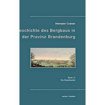 Beitrge zur Geschichte des Bergbaus in der Provinz BrandenburgBand III Die Niederlausitz by Cramer & Hermann