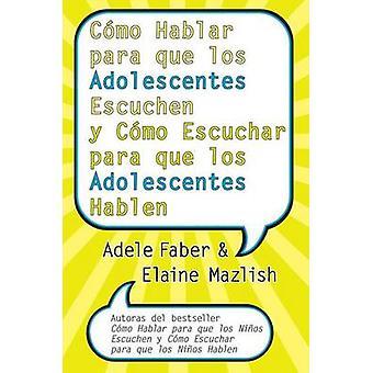 Cmo Hablar para que los Adolescentes Escuchen y Cmo Escuchar para que los Adol by Faber & Adele