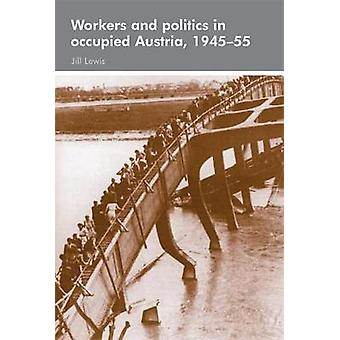 Workers and politics in occupied Austria 194555 by Lewis & Jill