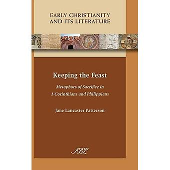Keeping the Feast Metaphors of Sacrifice in 1 Corinthians and Philippians by Patterson & Jane Lancaster