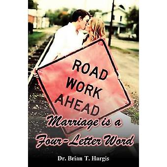 Marriage is a FourLetter Word by Hargis & Brian T