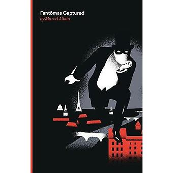 Fantomas Captured A Fantomas Detective Novel by Allain & Marcel