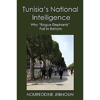 TUNISIAS NATIONAL INTELLIGENCE Why Rogue Elephants Fail to Reform by Jebnoun & Noureddine