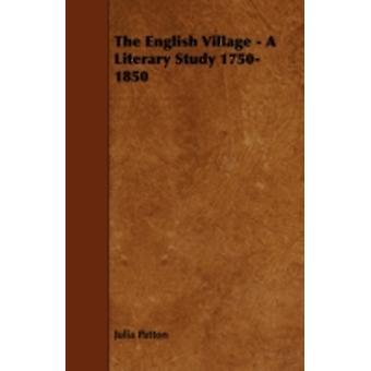 The English Village  A Literary Study 17501850 by Patton & Julia