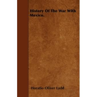 History Of The War With Mexico. by Ladd & Horatio Oliver
