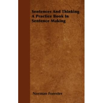 Sentences And Thinking A Practice Book In Sentence Making by Foerster & Norman