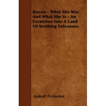 Russia  What She Was And What She Is  An Excursion Into A Land Of Seething Volcanoes by Prelooker & Jaakoff