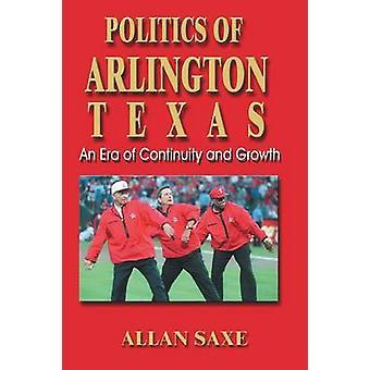 Politics of Arlington Texas An Era of Continuity and Growth by Saxe & Allan