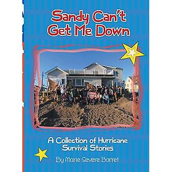 Sandy Cant Get Me Down A Collection of Hurricane Survival Stories by Barret & Marie Severe